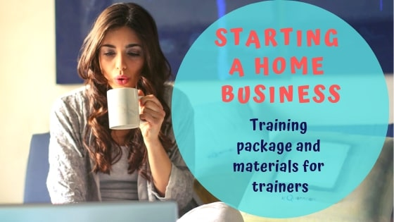 Starting a home business training package and materials for trainers