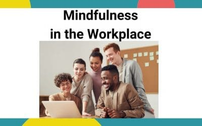 7 Big Benefits of Mindfulness Training in the Workplace