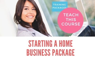 Starting a home business training course materials