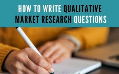 How to Write the Best Qualitative Market Research Questions to Ask Clients or Customers