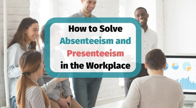How to solve absenteeism and presenteeism in the workplace