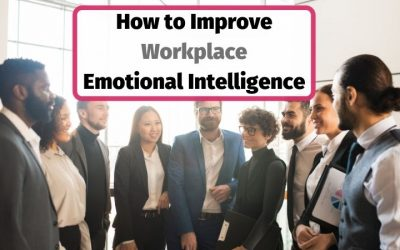 How to Improve Emotional Intelligence and EQ in the Workplace for Organizations & Better Leadership
