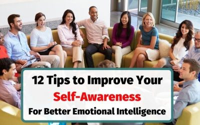 Emotional Intelligence – 12 Ways to Improve Your Self-Awareness in the Workplace