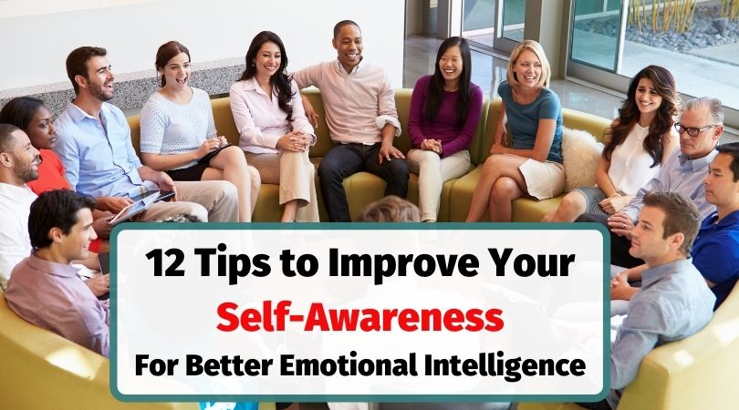 10 tips to improve your own self-awareness for better emotional intelligence.
