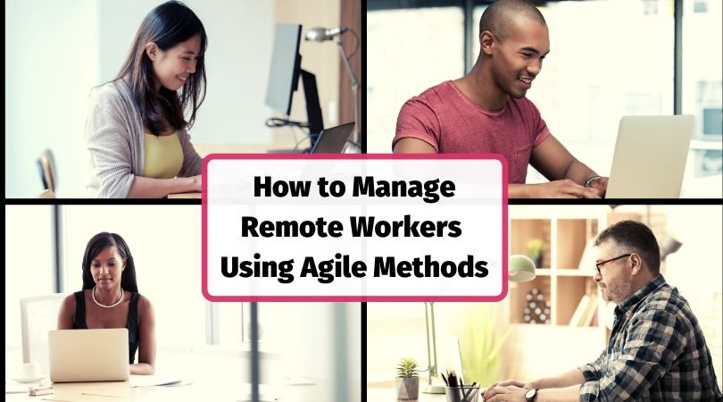 Using agile methods for remote teams, WFA and WFH