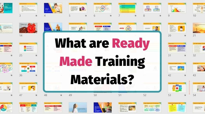 What are ready made training materials?