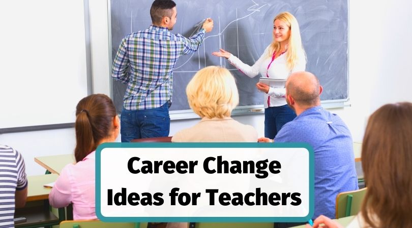 Career change for teachers ideas and suggestions
